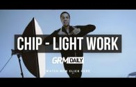 Chip – Light Work [Music Video] | GRM Daily