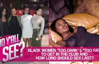 Discussion |Black Women Denied Club Entry & How Long Should Sex Last?