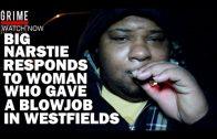 Big Narstie Responds To Woman Giving Blowjob In Westfields @BigNarstie