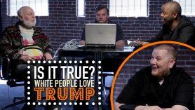 All White People Love Trump – Is It True?
