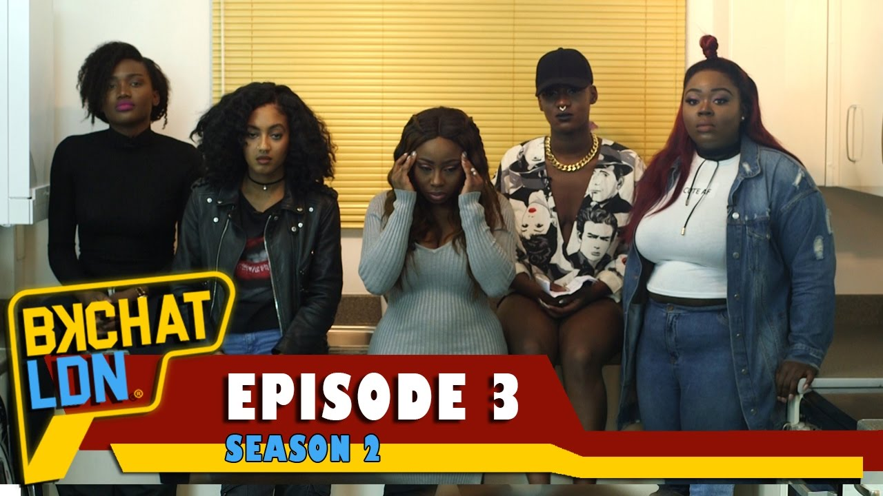 "BKCHAT LDN: S2 – EPISODE 3 – ""Who Cares If Your Mum Was Fat? If You're Fat It's Your Own Fault!"""