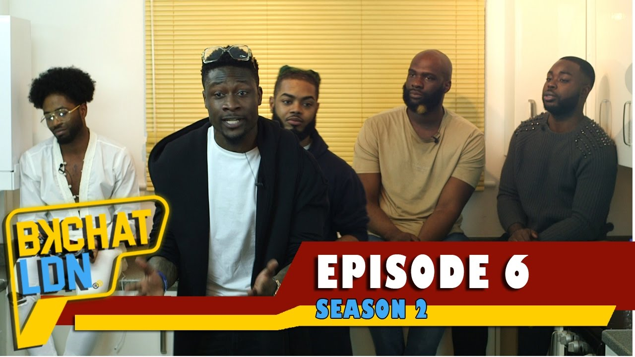 BKCHAT LDN: S2 – EPISODE 6 – You Wear Designer But You're Still Living With Mum Eating Bread & Ice!