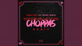 Whole Lotta Choppas (Remix) (feat. Nicki Minaj)